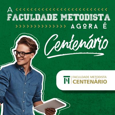 A Faculdade Metodista agora é Centenário!